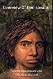 Overview Of Denisovans: The Extinct Archaic Humans Who Spread Across Asia In Paleolithic Era: Ancient Early Civilization History