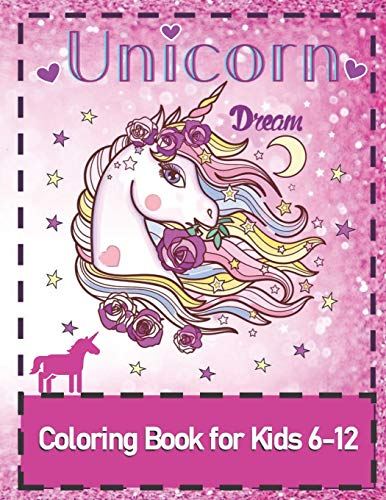Unicorn Dream:: Coloring Book for Kids 6-12 | Beautiful Pink Cover with Unicorn Pictures with Affirmations| Most Unicorns Even Have a Name! | Great Party Favor! | Girls 4-8, 6-10, 8-10, 6-12.