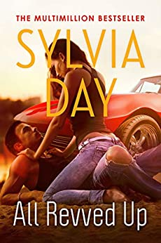 All Revved Up (The Dangerous Series Book 1) by [Sylvia Day]