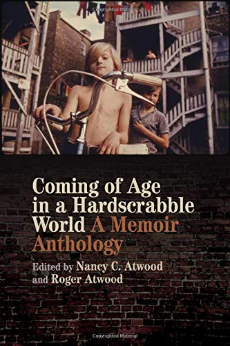 Compare Textbook Prices for Coming of Age in a Hardscrabble World: A Memoir Anthology  ISBN 9780820355320 by Atwood, Nancy C.,Atwood, Roger,Angelou, Maya,Baker, Russell,Barnes, Kim,Bragg, Rick,Bray, Rosemary L.,Childers, Mary,Clemens, Paul,Dunbar-Ortiz, Roxanne,Gornick, Vivian,Hamill, Pete,Harris, E. Lynn,Hernández, Daisy,Hijuelos, Oscar,Hoffman, Richard,hooks, bell,Karr, Mary,Keith, Michael C.,MacDonald, Michael Patrick,Nguyen, Bich Minh,Queenan, Joe,Rodriguez, Luis J.,Rodriguez, Richard,Santiago, Esmeralda,Scofield, Sandra,Simon, Kate,Staples, Brent,Tea, Michelle,Wolff, Tobias,Wood, Monica,Zinn, Howard