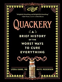 Quackery: A Brief History of the Worst Ways to Cure Everything by [Lydia Kang, Nate Pedersen]