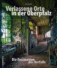 Verlassene Orte in der Oberpfalz – faszinierende Fotografi