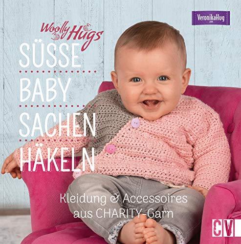 Woolly Hugs Süße Baby-Sachen häkeln: Kleidung & Accessoires aus CHARITY-Garn