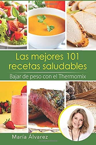Las mejores 101 recetas saludables. Bajar de peso con el Thermomix (Spanish Edition)