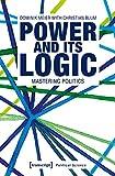 Power and its Logic: Mastering Politics (Edition Politik, Bd. 64) (Political Science)
