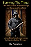 Surviving The Threat: Terrorist Attacks, Mass Shootings, and Dangerous Situations