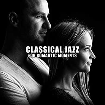 Classical Jazz for Romantic Moments – Instrumental Music for Lovers, Intimate Moments, Romantic Vibes, Jazz Lounge, Sensual Music at Night