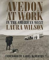 Avedon at Work: In the American West (Harry Ransom Humanities Research Center Imprint)