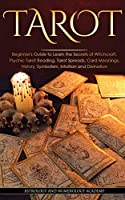 Tarot: Beginner's Guide to Learn the Secrets of Witchcraft. Psychic Tarot Reading, Tarot Spreads, Card Meanings, History, Symbolism, Intuition and Divination