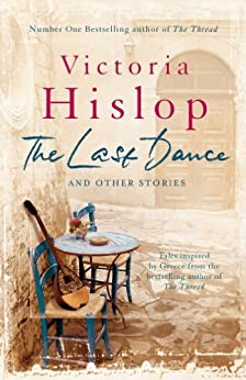 The Last Dance and Other Stories: Powerful stories from million-copy bestseller Victoria Hislop 'Beautifully observed' (English Edition) par [Victoria Hislop]