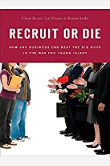 Recruit or Die: How Any Business Can Beat the Big Guys in the War for YoungTalent Kindle Edition