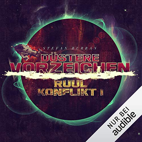 Düstere Vorzeichen     Der Ruul-Konflikt 1              By:                                                                                                                                 Stefan Burban                               Narrated by:                                                                                                                                 Michael Hansonis                      Length: 12 hrs     Not rated yet     Overall 0.0