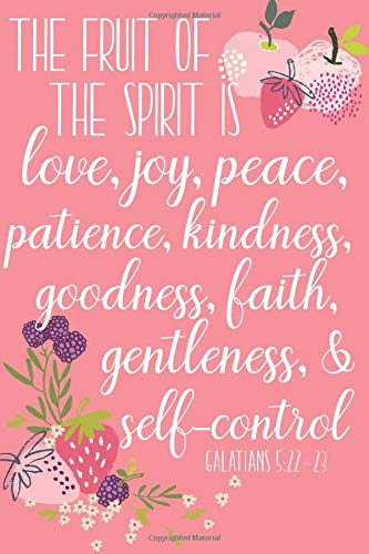 The Fruit of the Spirit is Love, Joy, Peace (6x9 Journal): Lined Writing Notebook, 120 Pages – Coral Pink with Strawberry, Blackberry, & Apple Fruit ... 5:22-23 Inspirational Bible Verse Quote
