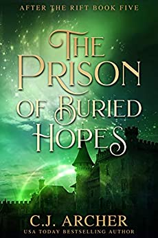 The Prison of Buried Hopes (After The Rift Book 5) by [C.J. Archer]