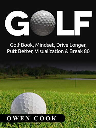Golf: Golf Book, Mindset, Drive Longer, Putt Better, Visualization & Break 80 (Play Better, Golf skills, Break 80, putt better, drive further, tiger woods) (English Edition)