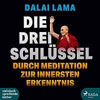 Die drei Schluessel: Durch Meditation zur innersten Erkenntnis
