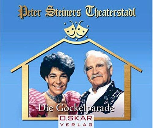 Peter Steiners Theaterstadl - Die Gockelparade. CD . Lustspiel in drei Akten