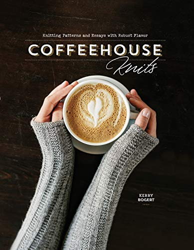 Coffeehouse Knits: Knitting Patterns and Essays with Robust Flavor (English Edition)