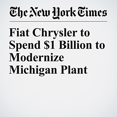 Fiat Chrysler to Spend $1 Billion to Modernize Michigan Plant copertina