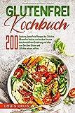 Glutenfrei Kochbuch: 200 leckere glutenfreie Rezepte bei Zöliakie. Glutenfrei kochen und backen für eine...