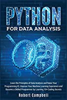 Python for Data Analysis: Learn The Principles of Data Analysis and Raise Your Programming IQ. Improve Your Machine Learning Experience and Become a Skilled Programmer by Learning 10+ Coding Secrets