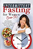 Intermittent Fasting for Women Over 50: The Essential Guide to Reset Your Metabolism & Counteract the Symptoms of Menopause. Learn How to Delay Aging and Increase Your Energy Levels Day by Day.