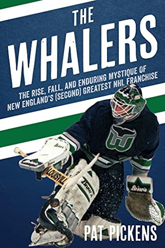 The Whalers: The Rise, Fall, and Enduring Mystique of New England's (Second) Greatest NHL Franchise