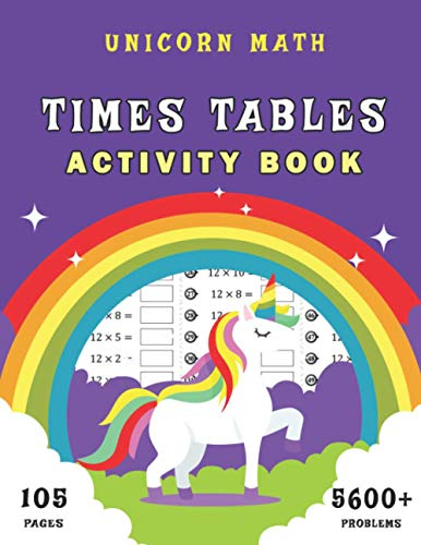 Unicorn Math: Times Tables Activity Book: Multiplication Workbook for Kids Ages 7-12; 105 Day of Timed Tests & More Than 5600 Problems