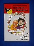 Il manuale di Vampiretto. Per organizzare giochi e feste davvero da... Brivido! (Il nuovo Vampiretto)