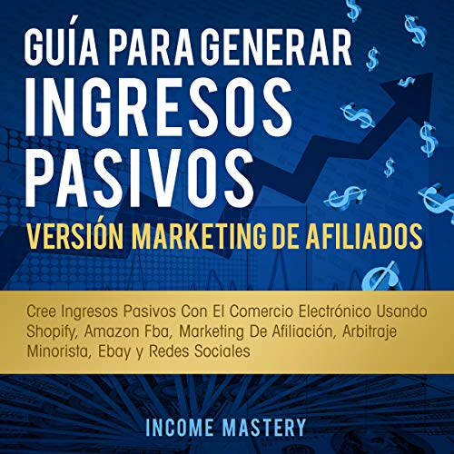Guía Para Generar Ingresos Pasivos Versión Marketing de Afiliados [Guide to Generate Passive Income Affiliate Marketing Version] Titelbild