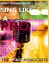 Secret Techniques To Sing Like A Pro In Just Weeks: A step By Step Techniques To Improve Your Singing,Rapping And performing Skills Like Never Before