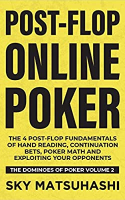 Post-flop Online Poker: The 4 Post-flop Fundamentals of Hand Reading, Continuation Bets, Poker Math and Exploiting Your Opponents (The Dominoes of Poker Book 2)