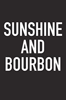 Sunshine And Bourbon: A 6x9 Inch Matte Softcover Journal Notebook With 120 Blank Lined Pages And An Encouraging Funny Wine Drinking Cover Slogan