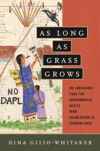 Compare Textbook Prices for As Long as Grass Grows: The Indigenous Fight for Environmental Justice, from Colonization to Standing Rock Reprint Edition ISBN 9780807028360 by Gilio-Whitaker, Dina