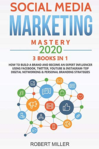 Compare Textbook Prices for Social Media Marketing Mastery 2020:3 BOOKS IN 1-How to Build a Brand and Become an Expert Influencer Using Facebook, Twitter, Youtube & Instagram-Top Digital Networking & Personal Branding Strategies  ISBN 9798638187521 by Miller, Robert