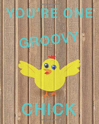 You're One Groovy Chick: Cute Notebook
