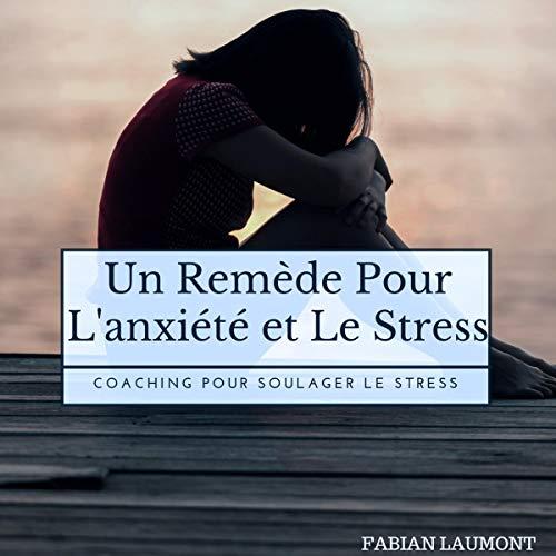Couverture de Un remède pour l'anxiété et le stress