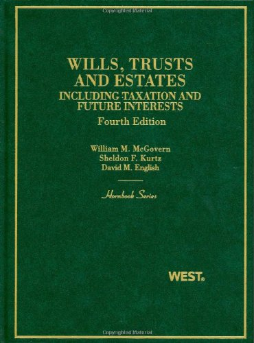 Wills, Trusts and Estates, Including Taxation and Future Interests, 4th