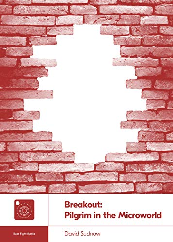 Breakout: Pilgrim in the Microworld (Boss Fight Books Book 22) (English Edition)