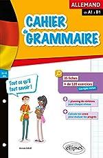 Cahier de grammaire allemande. Fiches et exercices. Tout ce qu'il faut savoir. De A1 à B1 d'Annick Sibué