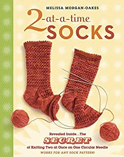 2-at-a-Time Socks: Revealed Inside. . . The Secret of Knitting Two at Once on One Circular Needle Works for any Sock Pattern! [Spiral-bound]