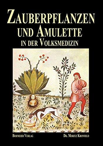 Zauberpflanzen und Amulette: Ein Beitrag zur Kulturgeschichte und Volksmedizin
