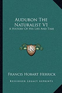 Audubon the Naturalist V1: A History of His Life and Time