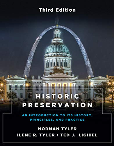 Compare Textbook Prices for Historic Preservation, Third Edition: An Introduction to Its History, Principles, and Practice Third Edition Third Edition ISBN 9780393712971 by Tyler PhD  FAICP, Norman,Tyler FAIA  FAPT, Ilene R.,Ligibel PhD, Ted J.