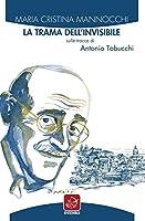 La trama dell'invisibile. Sulle tracce di Antonio Tabucchi