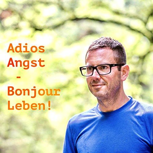 Adios Angst - Bonjour Leben! Titelbild
