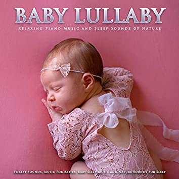 Baby Lullaby: Relaxing Piano Music and Sleep Sounds of Nature, Forest Sounds, Music For Babies, Baby Sleep Music and Nature Sounds For Sleep