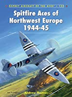 Spitfire Aces of Northwest Europe 1944-45 (Aircraft of the Aces)