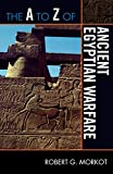 The A to Z of Ancient Egyptian Warfare (The A to Z Guide Series)