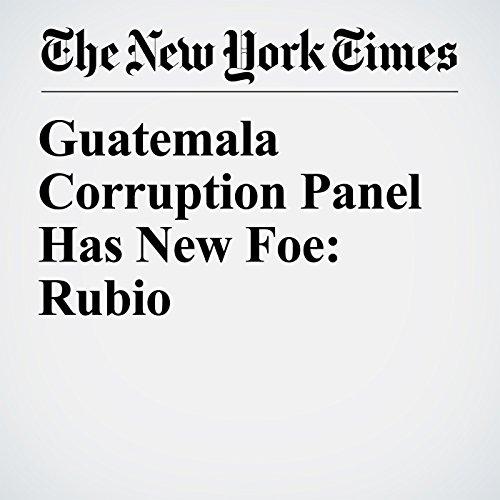 Guatemala Corruption Panel Has New Foe: Rubio copertina